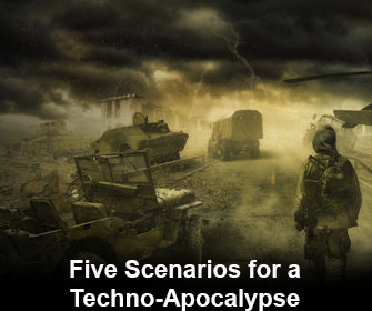 Five Scenarios for a techno apocalypse