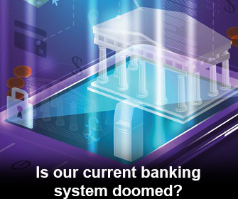 Is our current banking system doomed?